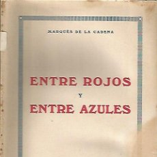 Libros de segunda mano: ENTRE ROJOS Y ENTRE AZULES. MARQUES DE LA CADENA. 1939. Lote 47525289
