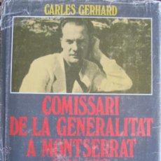 Libros de segunda mano: CARLES GERHARD / COMISSARI DE LA GENERALITAT A MONTSERRAT (1936-1939) . Lote 47677289