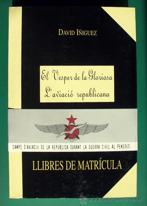 EL VESPER DE LA GLORIOSA, L'AVIACIÓ REPUBLICANA (Libros de Segunda Mano - Historia - Guerra Civil Española)
