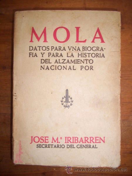 IRIBARREN, JOSÉ Mª. MOLA : DATOS PARA UNA BIOGRAFÍA Y PARA LA HISTORIA DEL ALZAMIENTO NACIONAL (Libros de Segunda Mano - Historia - Guerra Civil Española)