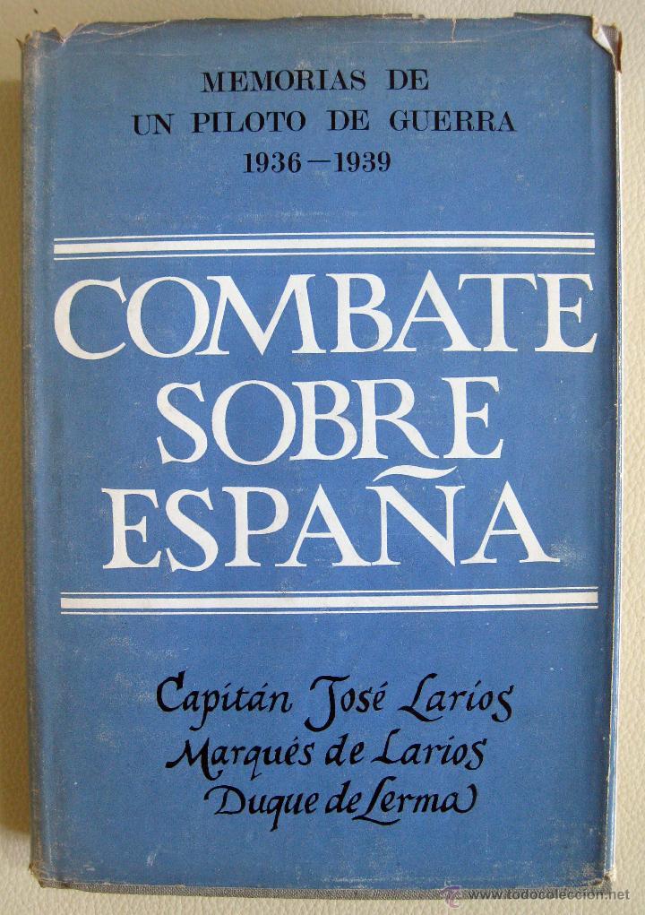 LARIOS. MEMORIAS DE UN PILOTO DE CAZA 1936-39. COMBATE SOBRE ESPAÑA. 1966 (Libros de Segunda Mano - Historia - Guerra Civil Española)