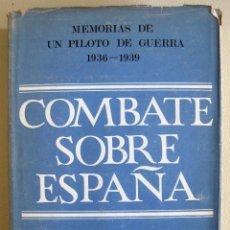 Libros de segunda mano: LARIOS. MEMORIAS DE UN PILOTO DE CAZA 1936-39. COMBATE SOBRE ESPAÑA. 1966. Lote 48545221