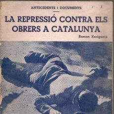 Libros de segunda mano: LA REPRESSIO CONTRA ELS OBRERS A CATALUNYA / R. XURIGUERA. BCN, 1937. 19X16 CM. 29 P.. Lote 48875699