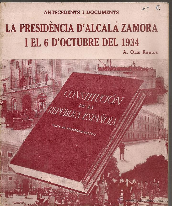 LA PRESIDENCIA D'ALCALA ZAMORA I EL 6 D'OCTUBRE DEL 1934 / A. ORTS. BCN, 1937, 19X16CM. 24 P. (Libros de Segunda Mano - Historia - Guerra Civil Española)