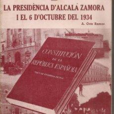 Libros de segunda mano: LA PRESIDENCIA D'ALCALA ZAMORA I EL 6 D'OCTUBRE DEL 1934 / A. ORTS. BCN, 1937, 19X16CM. 24 P. . Lote 48887132