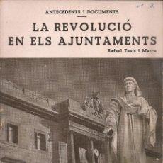 Libros de segunda mano: LA REVOLUCIO EN ELS AJUNTAMENTS / R. TASIS I MARCA. BCN, 1937, 19X16CM. 34 P. . Lote 48887178