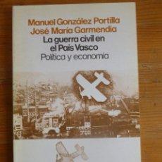 Libros de segunda mano: LA GUERRA CIVIL EN EL PAIS VASCO. POLITICA Y ECONOMIA. PORTILLA Y GARMENDIA. ED. SIGLO XXI 1988 148 . Lote 48902845