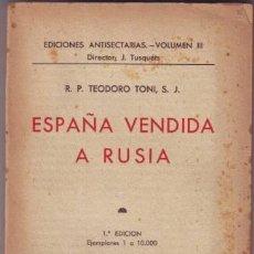 Libros de segunda mano: TONI, TEODORO: ESPAÑA VENDIDA A RUSIA. 1ª EDICIÓN. 1937. Lote 48924339