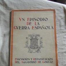 Libros de segunda mano: UN EPISODIO DE LA GUERRA ESPAÑOLA - EVACUACION Y REPATRIACION DEL SANATORIO DE GORLIZ. Lote 49059766