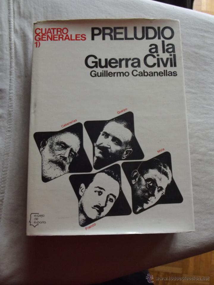 CUATRO GENERALES I PRELUDIO A LA GUERRA CIVIL POR GUILLERMO CABANELLAS (Libros de Segunda Mano - Historia - Guerra Civil Española)