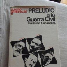 Libros de segunda mano: CUATRO GENERALES I PRELUDIO A LA GUERRA CIVIL POR GUILLERMO CABANELLAS. Lote 49150914