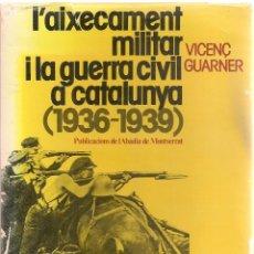 Libros de segunda mano: L'AIXECAMENT MILITAR I LA GUERRA CIVIL A CATALUNYA 1936-1939 / V. GUARNER. Lote 49154726