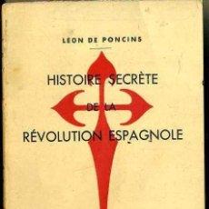 Libros de segunda mano: PONCINS : HISTOIRE SECRETE DE LA REVOLUTION ESPAGNOLE (PARÍS, 1938). Lote 49456435