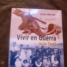 Libros de segunda mano: VIVIR EN GUERRA. ESPAÑA 1936-1939. JAVIER TUSELL. ED. SILEX. 1996 163 PAG. Lote 49480324