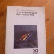 Libros de segunda mano: LA GUERRA ANTIFRANQUISTA EN LEON 1936-1951. SECUNDINO SERRANO. SIGLO XXI 1988 384 PAG. Lote 49747291