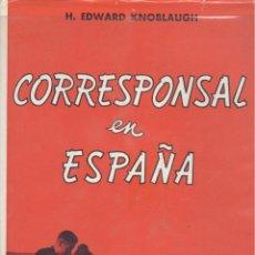 Libros de segunda mano: EDWARD KNOBLAUGH. CORRESPONSAL EN ESPAÑA. MADRID, 1967. REPYGC. GUERRA CIVIL. Lote 49944877