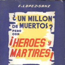 Libros de segunda mano: FRANCISCO LÓPEZ-SANZ ¿UN MILLÓN DE MUERTOS? .. PERO CON ¡HÉROES Y MÁRTIRES! PAMPLONA, 1963. REPYGC. Lote 148300593