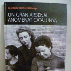 Libros de segunda mano: LA GUERRA CIVIL A CATALUNYA - VOL. 7 - UN GRAN ARSENAL ANOMANAT CATALUNYA. Lote 49966621