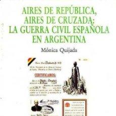 Libros de segunda mano: MÓNICA QUIJADA : AIRES DE REPÚBLICA Y CRUZADA - LA GUERRA CIVIL ESPAÑOLA EN ARGENTINA (SENDAI, 1991). Lote 50104951