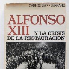 Libros de segunda mano: ALFONSO XIII Y LA CRISIS DE LA RESTAURACION- CARLOS SECO SERRANO. Lote 50105165