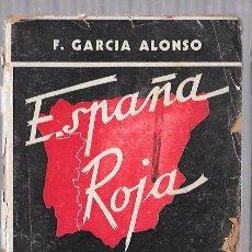 Libros de segunda mano: ESPAÑA ROJA. F. GARCIA ALONSO. EDITORIAL DIFUSIONES. BUENOS AIRES. 1937. Lote 50114226