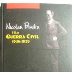 Libros de segunda mano: NICOLAU PRIMITIU I LA GUERRA CIVIL 1936-1939. Lote 50139508