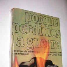 Libros de segunda mano: POR QUÉ PERDIMOS LA GUERRA. TESTIMONIOS DE LOS VENCIDOS EN LA GUERRA CIVIL. CARLOS ROJAS. NAUTA 1970. Lote 50218860