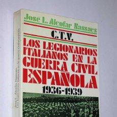 Libros de segunda mano: C.T.V. LOS LEGIONARIOS ITALIANOS EN LA GUERRA CIVIL ESPAÑOLA. 1936-1939. JOSÉ L. ALCOFAR NASSAES.. Lote 50219129