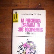 Libros de segunda mano: DIAZ-PLAJA, FERNANDO. LA PREGUERRA ESPAÑOLA EN SUS DOCUMENTOS : (1923-1936). Lote 50244779