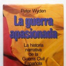 Libros de segunda mano: LA GUERRA APASIONADA- PETER WYDEN- LA HISTORIA NARRATIVA DE LA GUERRA CIVIL ESPAÑOLA (VER FOTOS). Lote 50357165