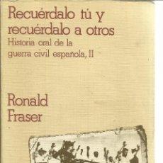 Libros de segunda mano: RECUÉRDALO TÚ Y RECUÉRDALO A OTROS. HISTORIA DE LA GUERRA CIVIL II. RONALD FRASER. GRIJALBO. 1979. Lote 50956655