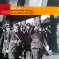 Libros de segunda mano: FRANCO-HITLER DIALOGO DE SORDOS EN HENDAYA 1939-40. Lote 51013900