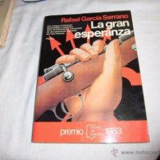 Libros de segunda mano: LA GRAN ESPERANZA.RAFAEL GARCIA SERRANO.EDITORIAL PLANETA 1983.-1ª EDICION. Lote 51522470
