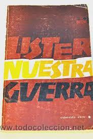 ENRIQUE LISTER NUESTRA GUERRA COLECCION EBRO PARIS 1966 INCLUYE MAPAS (Libros de Segunda Mano - Historia - Guerra Civil Española)