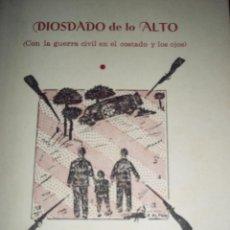 Libros de segunda mano: ODON BETANZOS PALACIOS. DIOSDADO DE LO ALTO (CON LA GUERRA CIVIL EN EL COSTADO Y LOS OJOS) DEDICADO.. Lote 51984334