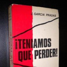 Libros de segunda mano: TENIAMOS QUE PERDER / J. GARCIA PRADAS. Lote 52122423