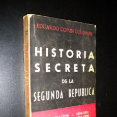 Libros de segunda mano: HISTORIA SECRETA DE LA SEGUNDA REPUBLICA / EDUARDO COMIN COLOMER / DEDICADO POR AUTOR. Lote 52410315