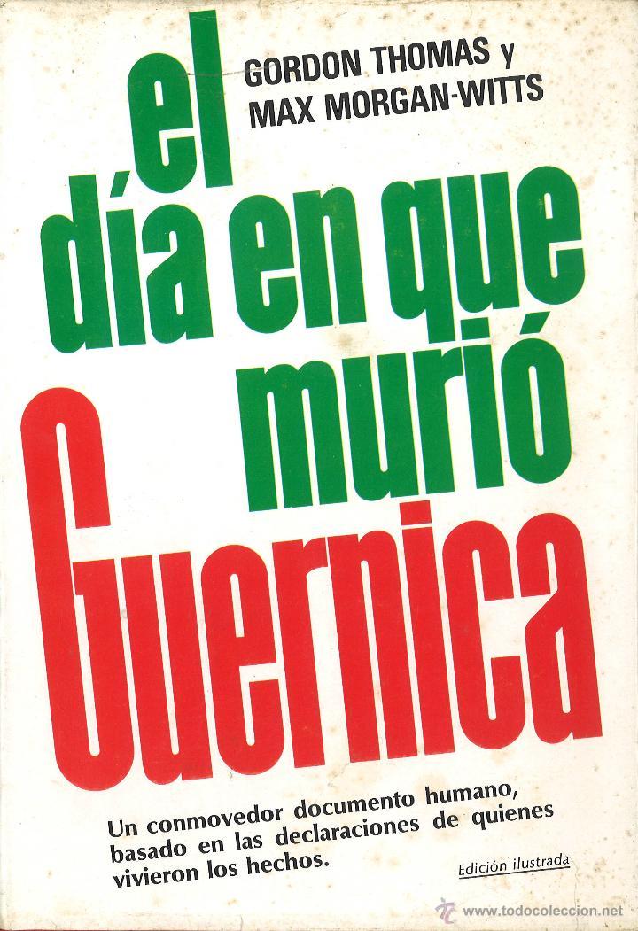 EL DÍA EN QUE MURIÓ GUERNICA. GORDON THOMAS. 1976 (Libros de Segunda Mano - Historia - Guerra Civil Española)