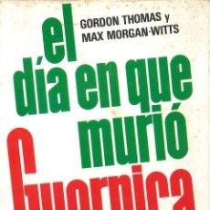 Libros de segunda mano: EL DÍA EN QUE MURIÓ GUERNICA. GORDON THOMAS. 1976. Lote 52567677