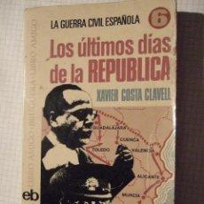 Libros de segunda mano: LOS ULTIMOS DIAS DE LA REPUBLICA - XAVIER COSTA CLAVELL - BRUGUERA 1975 - RUSTICA 189 PAGINAS. Lote 52751697