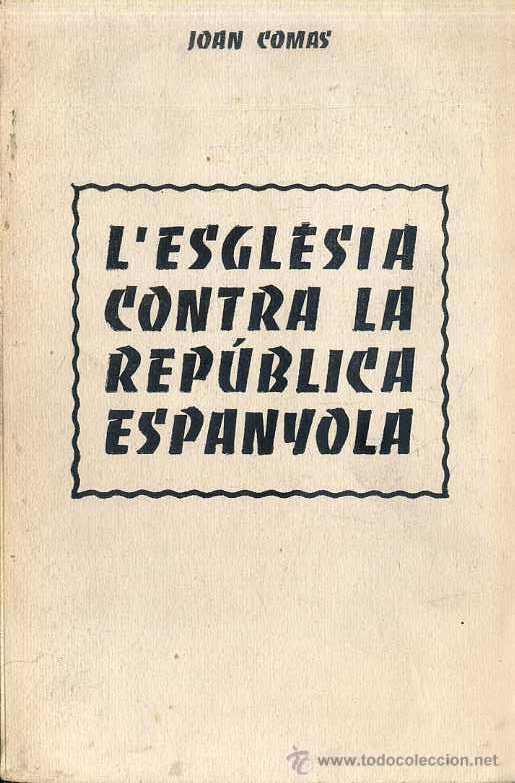 JOAN COMAS : L'ESGLÈSIA CONTRA LA REPÚBLICA ESPANYOLA (TOULOUSE, C. 1968) EN CATALÁN (Libros de Segunda Mano - Historia - Guerra Civil Española)