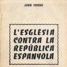 Libros de segunda mano: JOAN COMAS : L'ESGLÈSIA CONTRA LA REPÚBLICA ESPANYOLA (TOULOUSE, C. 1968) EN CATALÁN. Lote 180387142