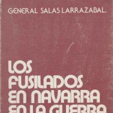 Libros de segunda mano: LOS FUSILADOS EN NAVARRA EN LA GUERRA DE 1936, DEL GENERAL SALAS LARRAZABAL. 1983. . Lote 52961619