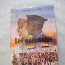 Libros de segunda mano: LOS SUBLEVADOS - ALFONSO ZAPATER - HERALDO DE ARAGÓN - ZARAGOZA (1984) - FIRMA DEL AUTOR. Lote 53257529