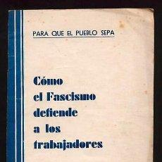 Libros de segunda mano: COMO EL FASCISMO DEFIENDE A LOS TRABAJADORES ZAMORA 1938 GUERRA CIVIL. BAZAR. Lote 53485742