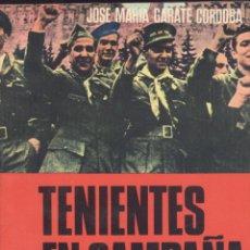 Libros de segunda mano: J. Mª GARATE CÓRDOBA. TENIENTES EN CAMPAÑA. OFICIALES EN LA GUERRA DEL 36. MADRID, 1976. REPYGC. Lote 53662562