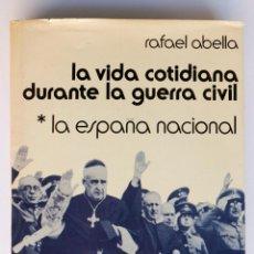 Libros de segunda mano: LA VIDA COTIDIANA DURANTE LA GUERRA CIVIL. I- LA ESPAÑA NACIONAL. RAFAEL ABELLA. Lote 54013522