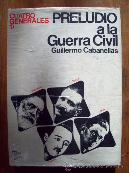 CABANELLAS, GUILLERMO. CUATRO GENERALES. 1 : PRELUDIO A LA GUERRA CIVIL (Libros de Segunda Mano - Historia - Guerra Civil Española)
