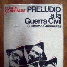 Libros de segunda mano: CABANELLAS, GUILLERMO. CUATRO GENERALES. 1 : PRELUDIO A LA GUERRA CIVIL. Lote 54216066