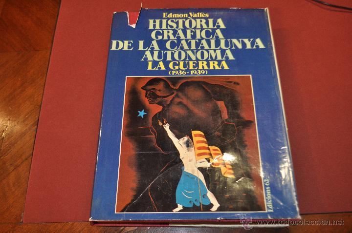 HISTÒRIA GRÀFICA DE LA CATALUNYA AUTÒNOMA LA GUERRA ( 1936 - 1939 ) EDICIONS 62 (Libros de Segunda Mano - Historia - Guerra Civil Española)